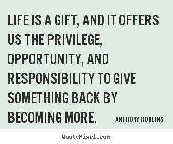 How to make picture quotes about life - Life is a gift, and it offers us the privilege, opportunity,..