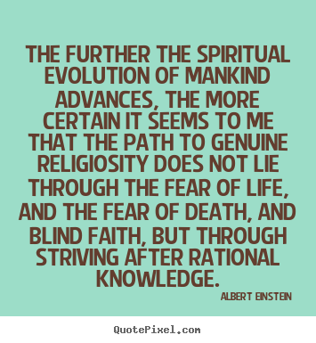 Albert Einstein pictures sayings - The further the spiritual evolution of mankind.. - Life quotes