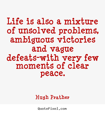 Quotes about life - Life is also a mixture of unsolved problems, ambiguous victories..
