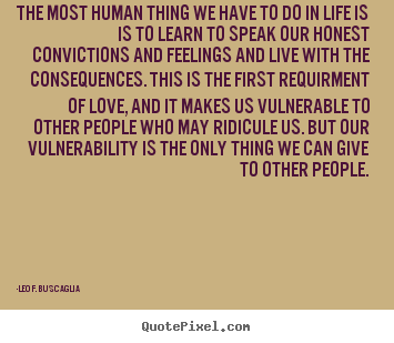 Leo F. Buscaglia picture quotes - The most human thing we have to do in life is is to.. - Life quotes