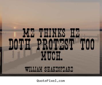 William Shakespeare picture quotes - Me thinks he doth protest too much. - Life quotes