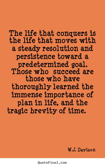 Create graphic picture quotes about life - The life that conquers is the life that moves with a steady..
