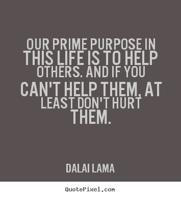 Dalai Lama picture quotes - Our prime purpose in this life is to help others... - Life quote