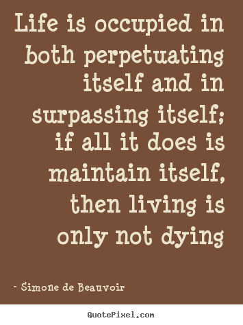 Make personalized poster quote about life - Life is occupied in both perpetuating itself and..