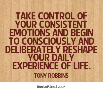 Make picture quote about life - Take control of your consistent emotions..