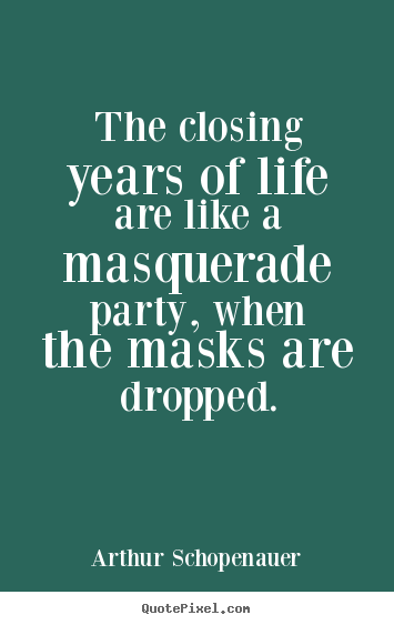 Create your own picture quotes about life - The closing years of life are like a masquerade party, when the..