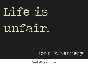 John F. Kennedy photo quotes - Life is unfair. - Life sayings