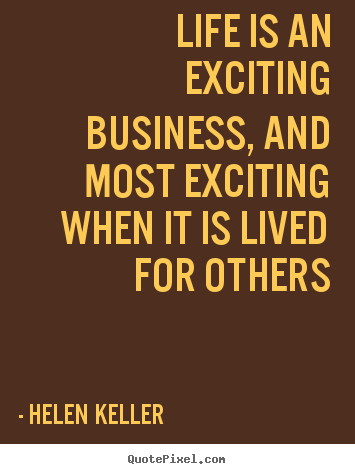 Quotes about life - Life is an exciting business, and most exciting when it is..