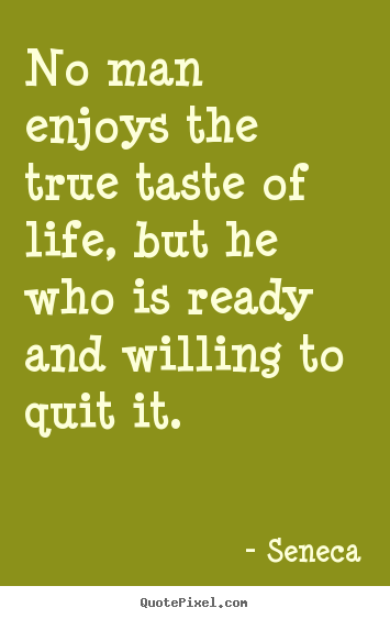 Sayings about life - No man enjoys the true taste of life, but he who is..
