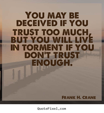 Make poster quote about life - You may be deceived if you trust too much, but..