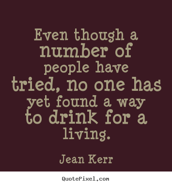 Jean Kerr image quotes - Even though a number of people have tried, no one has yet.. - Life quote