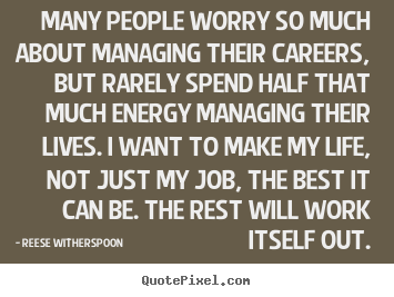 Reese Witherspoon picture quotes - Many people worry so much about managing their careers, but rarely.. - Life quote