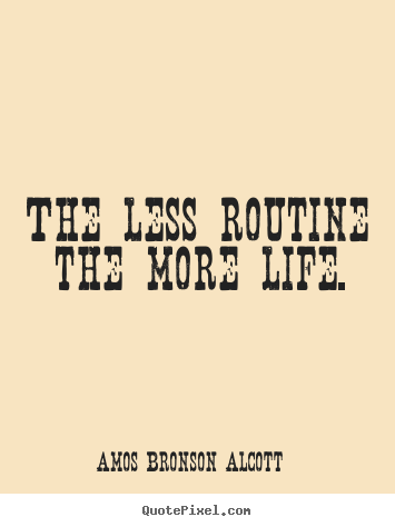 Create custom picture quotes about life - The less routine the more life.