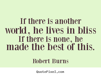 Life quotes - If there is another world, he lives in bliss if there is none,..
