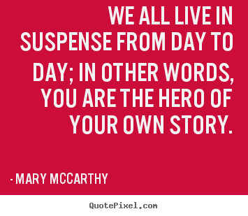 Quotes about life - We all live in suspense from day to day; in other..