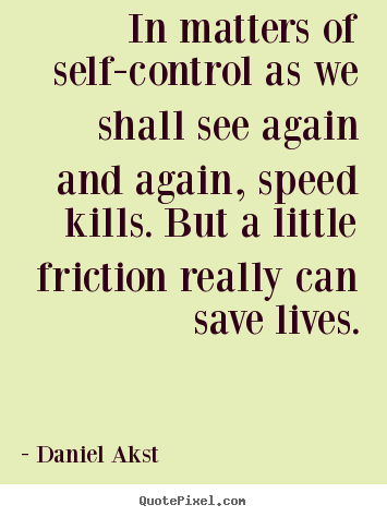 Create graphic picture sayings about life - In matters of self-control as we shall see again and again, speed kills...