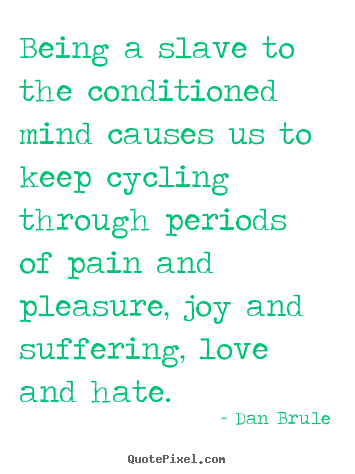Dan Brule image quotes - Being a slave to the conditioned mind causes us to keep cycling.. - Life quote