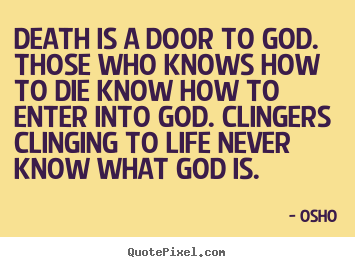 Design picture quotes about life - Death is a door to god. those who knows how to die know..