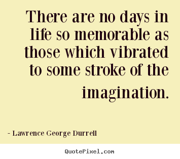 Quotes about life - There are no days in life so memorable as those which vibrated..
