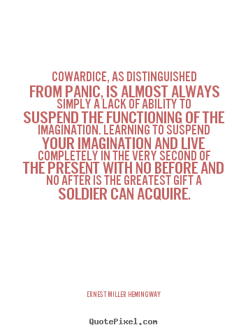 Design your own picture quotes about life - Cowardice, as distinguished from panic, is almost always..
