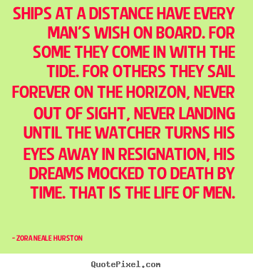 Make custom picture quotes about life - Ships at a distance have every man's wish on..