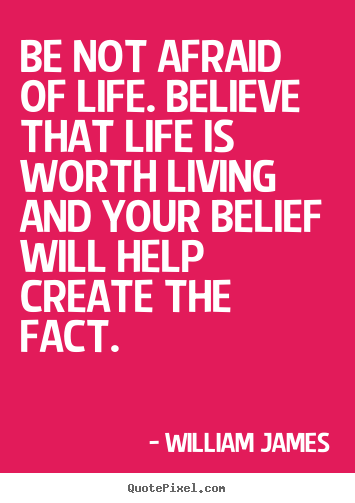 Life quotes - Be not afraid of life. believe that life is worth living and..
