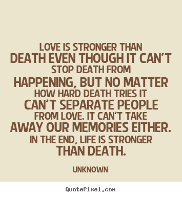 Sayings about life - Love is stronger than death even though it can't stop death from..