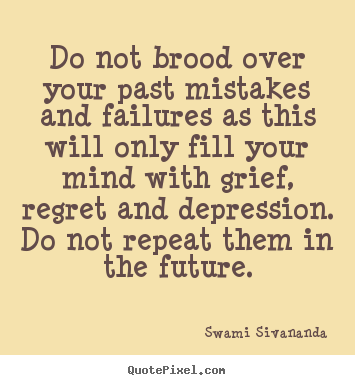 Swami Sivananda picture quotes - Do not brood over your past mistakes and failures.. - Life quotes