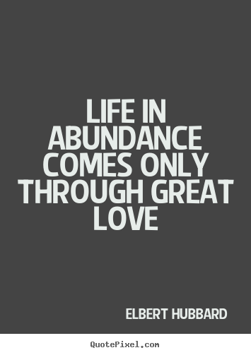 Elbert Hubbard picture quotes - Life in abundance comes only through great.. - Life quote