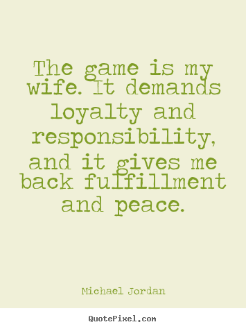 Customize poster quote about life - The game is my wife. it demands ...