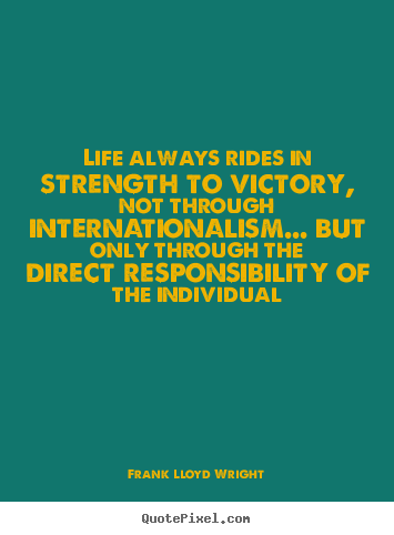 Quotes about life - Life always rides in strength to victory, not through internationalism.....