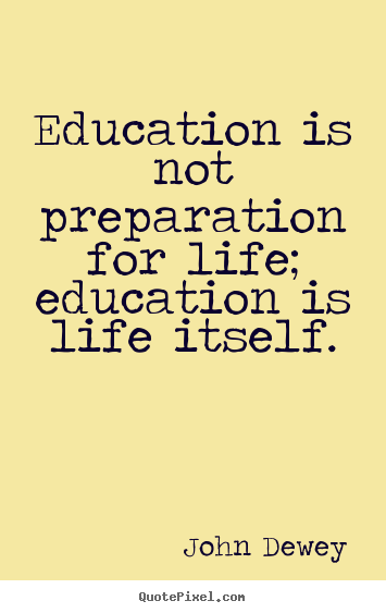 Education And Life Quotes Awesome Quotes About Life  Education Is Not Preparation For Life