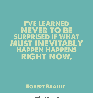 Robert Brault picture quotes - I've learned never to be surprised if what.. - Life quote