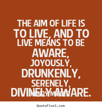 Quote about life - The aim of life is to live, and to live means to be..