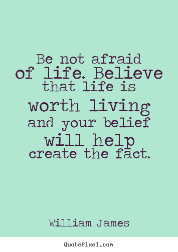 Life quotes - Be not afraid of life. believe that life is..