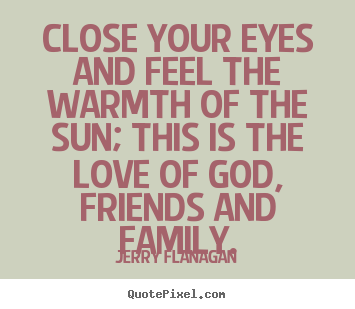 Design your own picture quotes about life - Close your eyes and feel the warmth of the sun; this is..