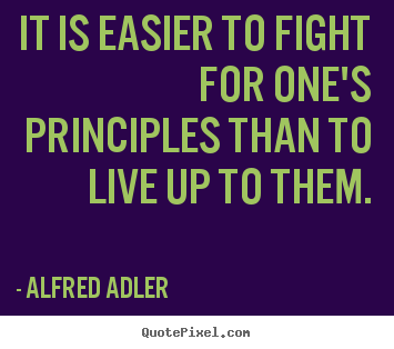 Make personalized picture quote about life - It is easier to fight for one's principles than..