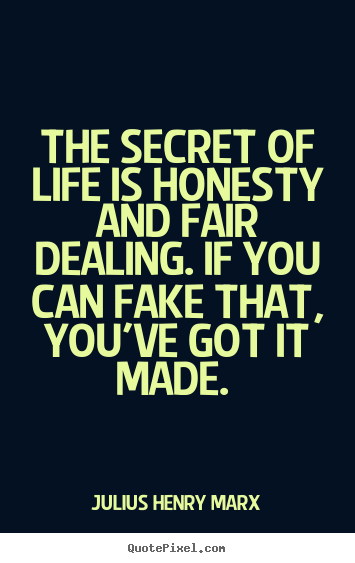 The secret of life is honesty and fair dealing... Julius Henry Marx popular life quotes