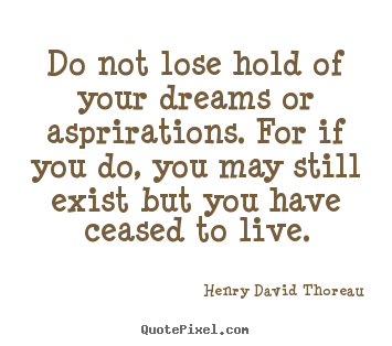 Henry David Thoreau picture quotes - Do not lose hold of your dreams or asprirations. for if.. - Life quote
