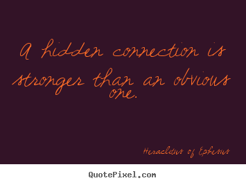 Life quote - A hidden connection is stronger than an obvious one.