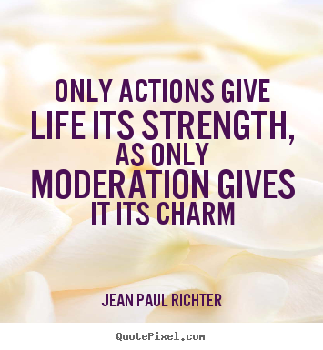 Diy poster quotes about life - Only actions give life its strength, as only..