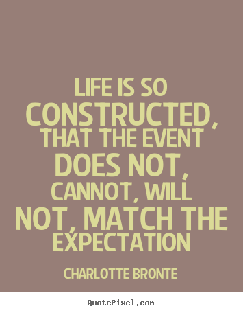 Charlotte Bronte picture quotes - Life is so constructed, that the event does.. - Life quotes