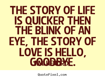 Make personalized image quote about life - The story of life is quicker then the blink of an eye,..