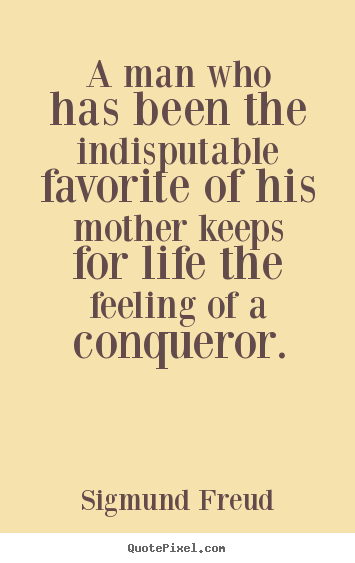 Quote about life - A man who has been the indisputable favorite of his mother..
