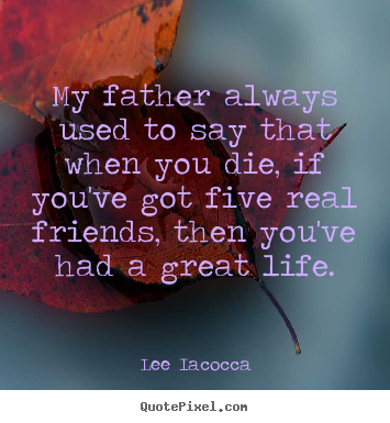 Lee Iacocca picture quotes - My father always used to say that when you die, if.. - Life quote