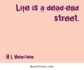 Design your own photo quotes about life - Life is a dead-end street.