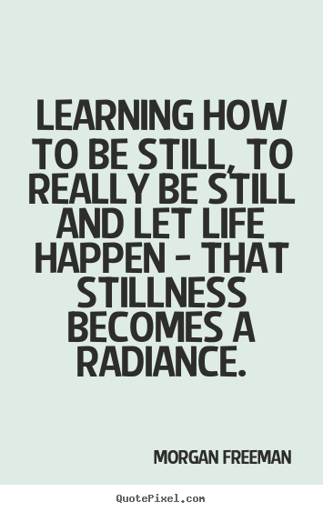 Make personalized poster quote about life - Learning how to be still, to really be still..