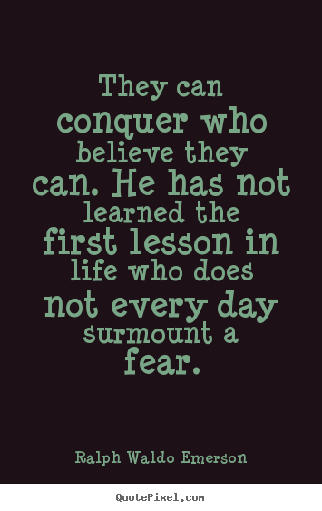 Create custom picture quotes about life - They can conquer who believe they can. he has not learned the first..