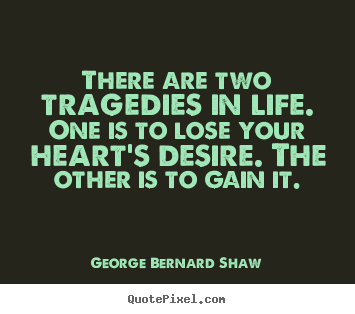 Quote about life - There are two tragedies in life. one is to lose your heart's..