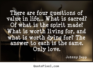 There are four questions of value in life..... Johnny Depp famous life quotes